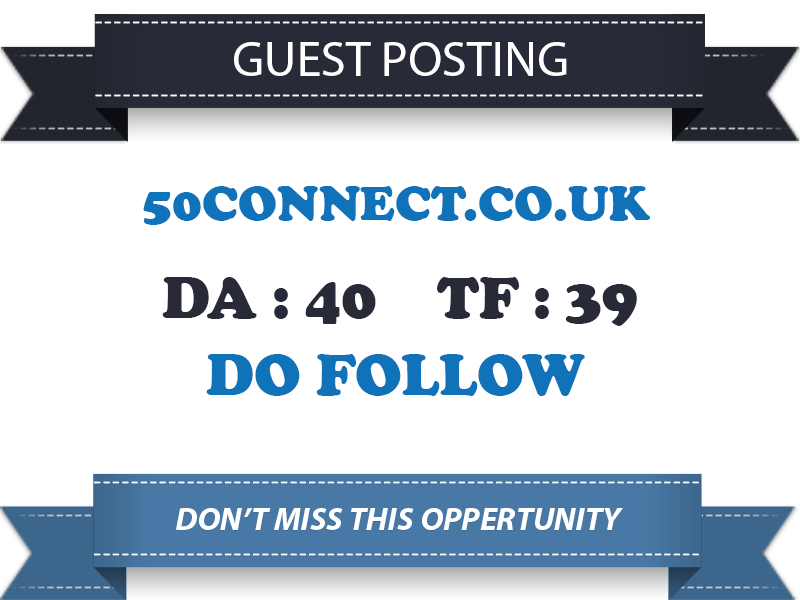 Write & Publish a guest post on 50connect.co.uk (500+ content) with Dof0llow Link