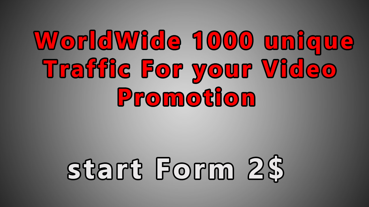 World Wide 1000 unique Traffic on your Video Promotion