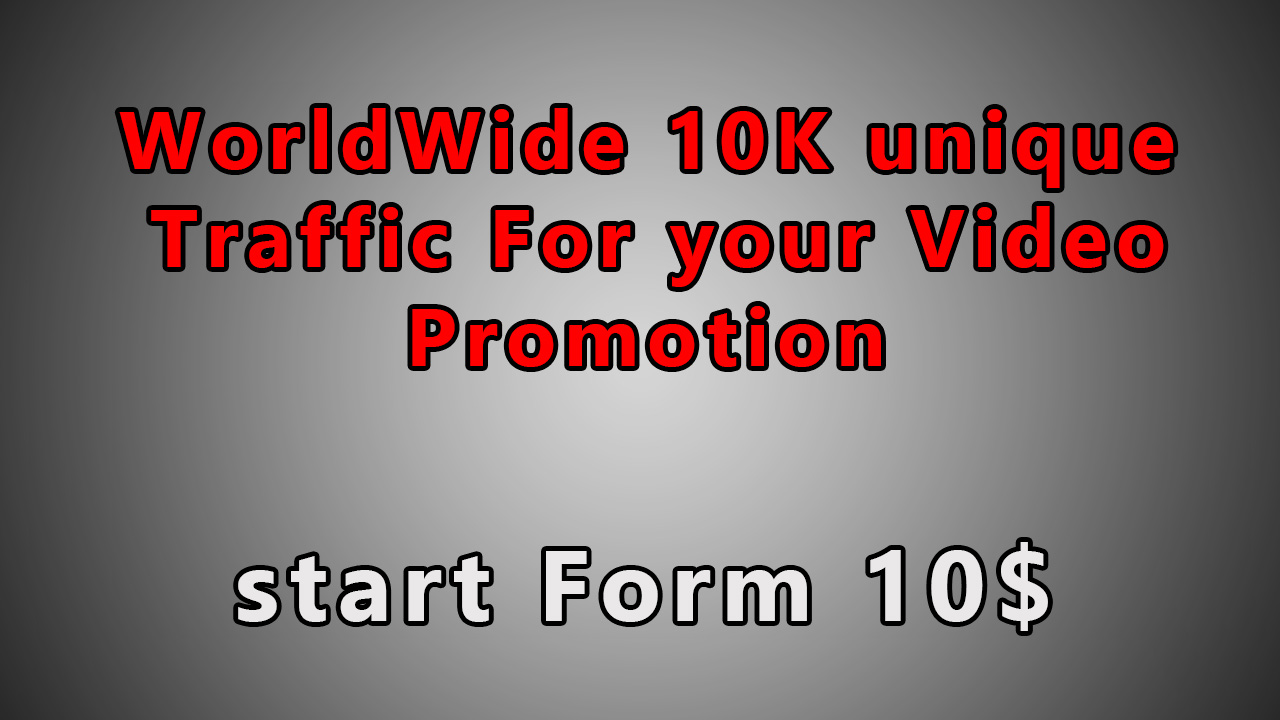 World Wide 10K unique Traffic for your video Promotion