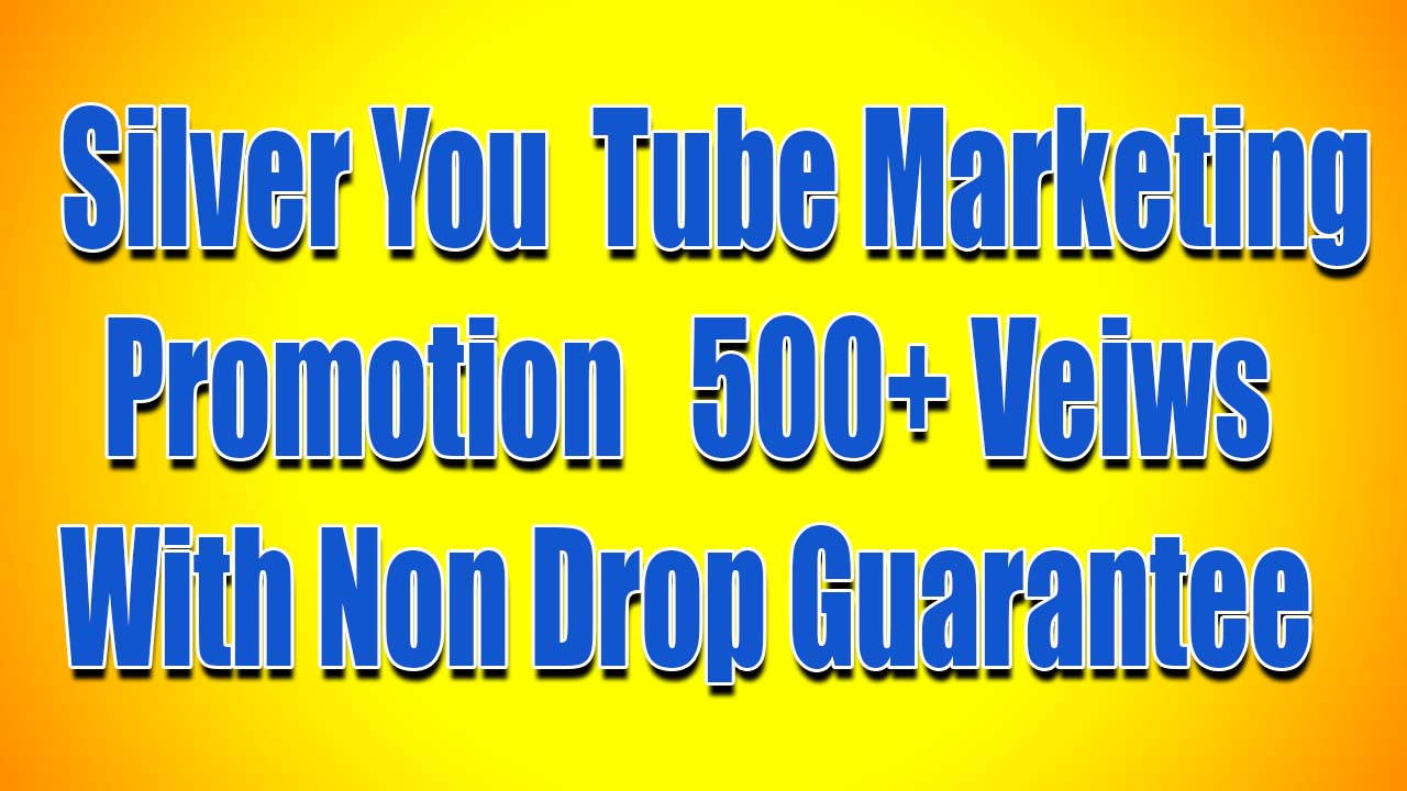 Silver Youtube marketing Promotion 500+ Veiws With Non Drop Guarantee