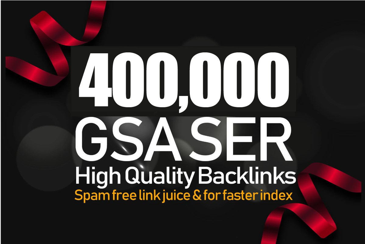 400,000 GSA SER Backlinks For Increase Link Juice,  Ultimate SEO