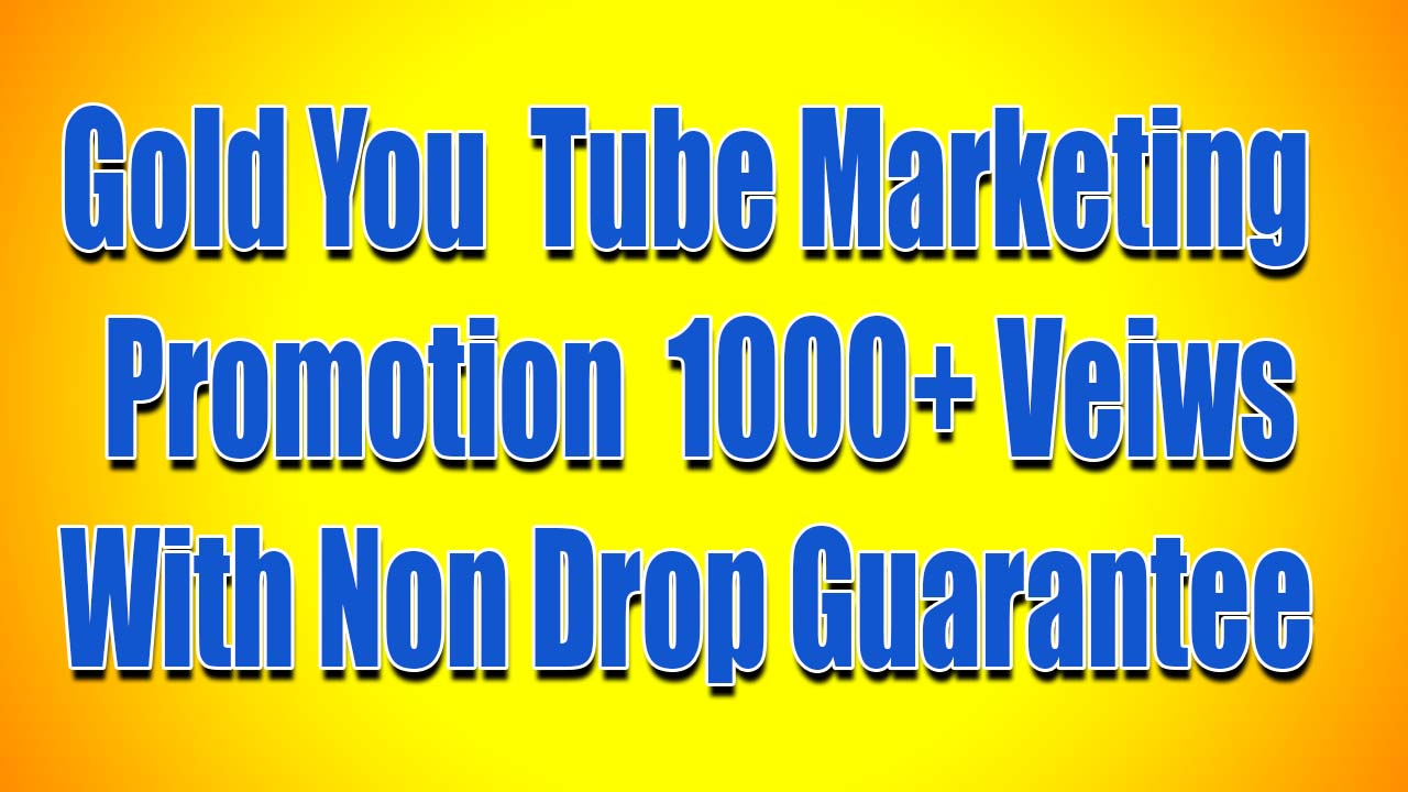 Gold Youtube Marketing Promotion 1000+ Veiws With Non Drop Guarantee