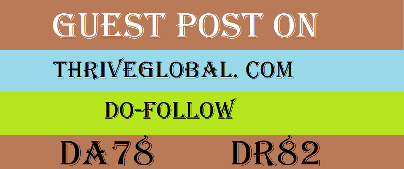 Publish Guest Post on Thriveglobal. com - DA78 DR82