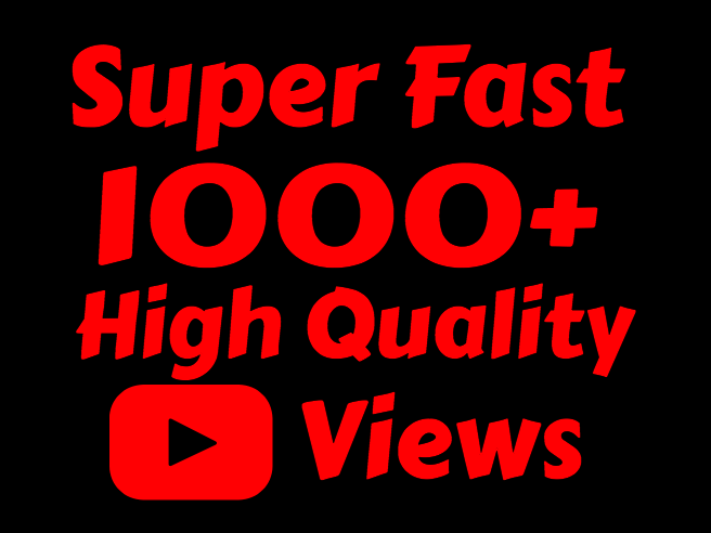 I will add Fast 1000+ High Quality Youtube vie ws