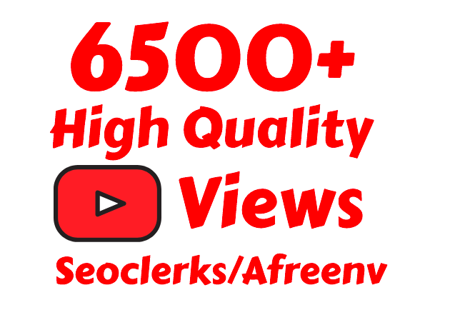 Add Super Fast 6500+ High Quality Youtube vie ws