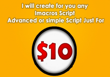 I will create for you any Imacros Script Advanced or simple Script Just
