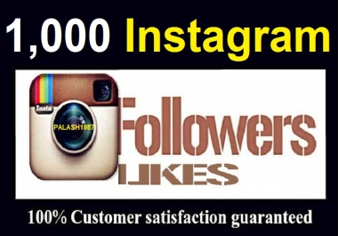 Add Instantly 1,000 Insta Followers  OR 1,000 likes Within 2 hours
