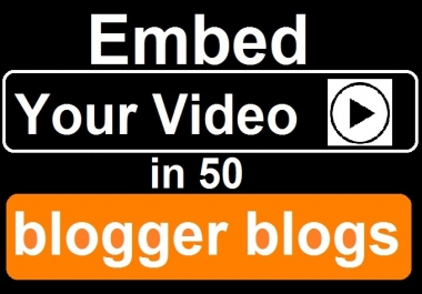 embed your Video in 50 Blogger Blogs for Instant Google Love
