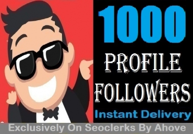 Start Instant 1000 Followers To Your Profile