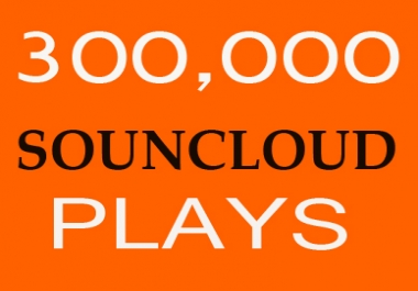 300,000 Soundcloud Play Non Drop split 3 Link To Your... for $1