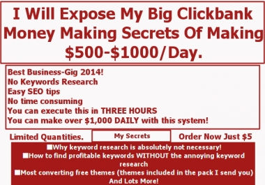 Expose My Big Clickbank 500 - 1000 A Dollars/Day Money Making Secrets