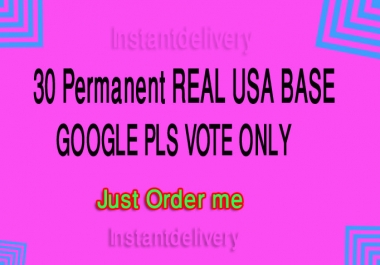 I will give you 30 Permanent REAL USA BASE GOOGLE PLS VOTE ONLY