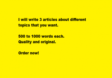 I will provide 3 Articles about different topics that you want, get quality and original contents