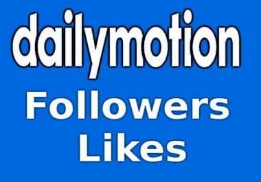 100 Dailymotion Followers or Likes