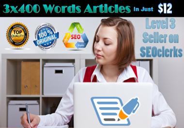 I will Write 3x400 words SEO Article