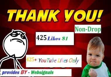 INSTANT 425+ Non-Drop YouTube Likes Guaranteed