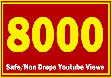 8000 HQ Safe YOUTUBE Views Super Fast delivery