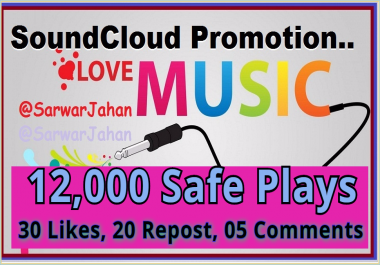 Instant Start 12K Safe Soundcloud Plays and 30 Likes, 20 Repost, 05 Comments