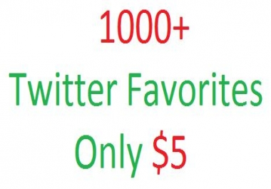 You will get 1000+ Twitter Favorites
