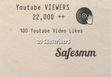 add 22,000 viewers, 100 likes and 20 subscribers to your Youtube video