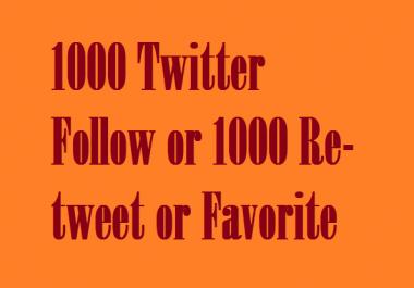 Get 1000 Twitter Follow or 1000 Re-tweet or Favorite
