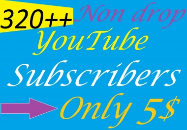 i will Give you 320++ Non Drop YouTube Subscribers