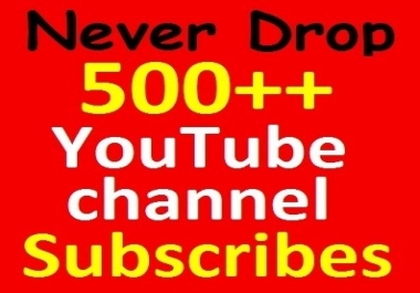 Never drop, 500+ YouTube channel Sub-scribers Manually Guaranteed from active accounts