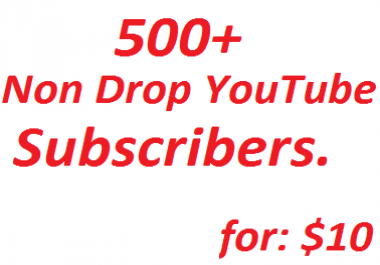 Safe 500+  Manually Non Drop YouTube Subscribers OR  130 Custom Comments