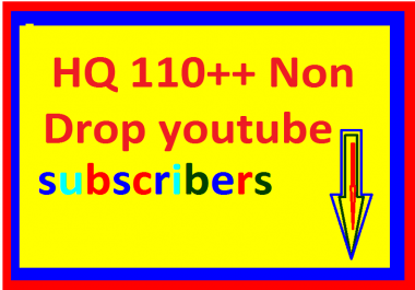 Super offer HQ 110+ Non drop youtube channel subscribers fast delivery