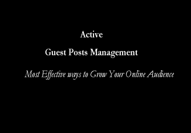 Active Guest Posts Management | Grow Your Online Audience