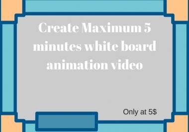 Create Maximum 5 minutes white board animation video