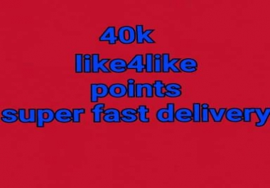 40K like4like points instant delivery