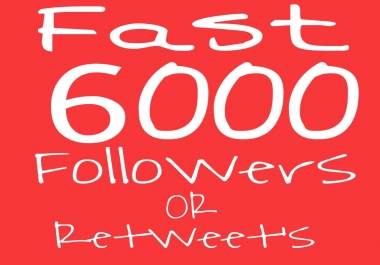 Instant Start 6000+ Real Followers OR Retweets To Your Account