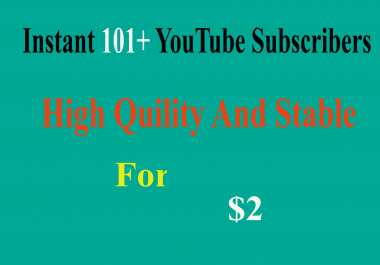 Instant and Exclusive 101+ HQ YouTube Subscribers