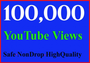 100,000 or 100K or 100000 YouTube Views High Quality