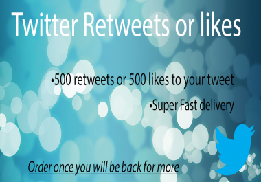 500 Retweets or 500 likes to your tweet [Fast deliver... for $1