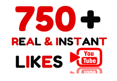 I will Add 750+ Real YouTube Likes INSTANTLY to your video