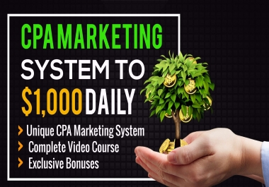 Get CPA Marketing System To 1,000 Dollars Daily