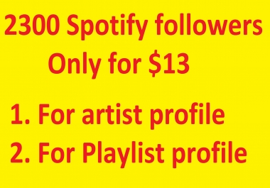 send you 2300 spotify followers for your playlist or artist profile