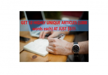 GET INSTANTLY 10 HIGHLY UNIQUE ARTICLES (1000 words each) AT JUST $5!!!