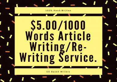 1000 Word Article Writing/Re-writing Service - Hand Written by US Writers