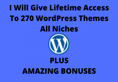 Give Access To 270 High Quality Wordpress Themes All Niches+Surprising bonuses