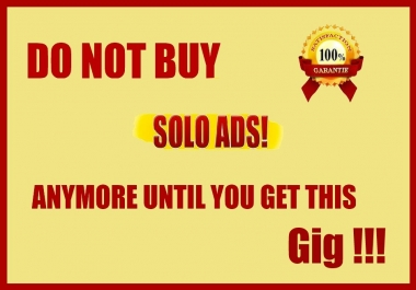 DO NOT BUY SOLO ADS ANYMORE UNTIL YOU GET THIS !!!