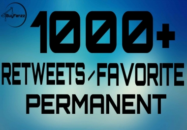 Get Super Fast 1000+ Retweets OR Favorite to Your Account