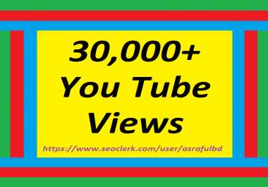 30,000+High Retention Youtube views non drop very fast within super speed