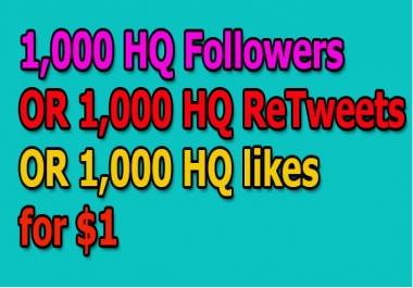 Fast add 1000 HQ Followers OR 1,000 HQ ReTweets OR 1,000 HQ likes