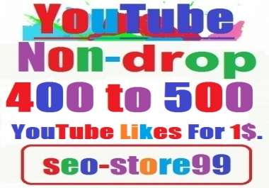 Non-drop 400 to 500 YouTube Likes within 12 to 24 hours