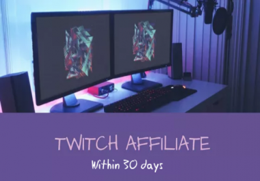 Affiliate Status Guaranteed in 30 days or sooner on Twitch