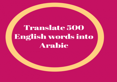Translate 500 English words into Arabic