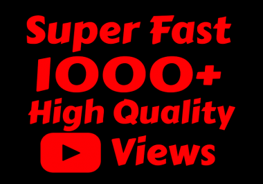 Add Super Fast 1000+ High Quality Youtube view for $1